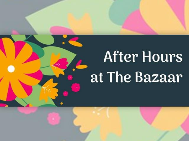 After Hours at The Bazaar
