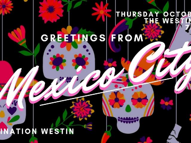 Destination Westin | Greetings from Mexico City