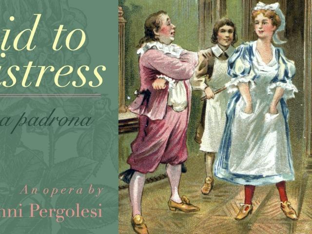 OPERA: Maid to Mistress (La serva padrona) by Giovanni Battista Pergolesi