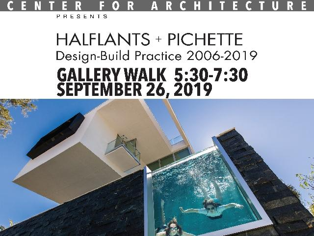 Halflants + Pichette, Design- Build Practice 2006-2019 Exhibition Gallery Walk, September 26, 2019, 5:30-7:30pm