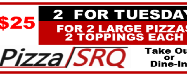$25 - Two for Tuesday. Two Large Pizzas-2 Toppings Each. - 2 Large Pizzas with 2 Toppings Each. PizzaSRQ.