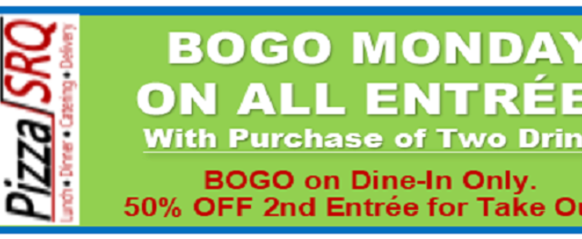 BOGO Monday - BOGO on All Entrees with the Purchase of 2 Drinks. PizzaSRQ.